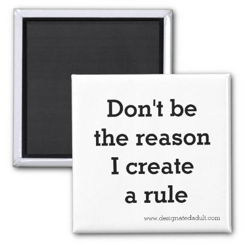 Dont be the reason I create a rule Magnet