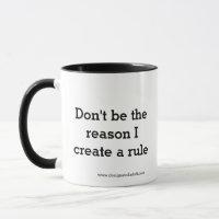 """Don't be the reason I create a rule"" Mug"