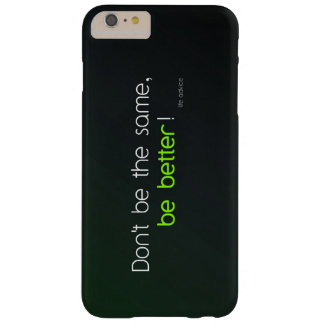 Don't Be The Same, Be Better Barely There iPhone 6 Plus Case