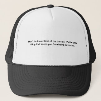Don't be too critical of the barrier - black text trucker hat