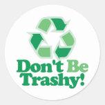 Don't Be Trashy Classic Round Sticker