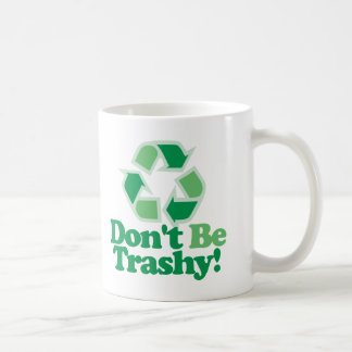 Don't Be Trashy Coffee Mug