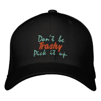Don't be Trashy Pick it up. Embroidered Baseball Cap