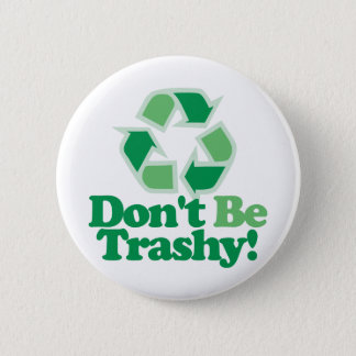 Don't Be Trashy Pinback Button