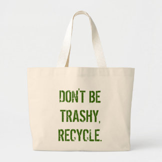 DON'T BE TRASHY, RECYCLE. BAG