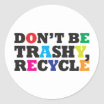 Don't be Trashy, Recycle Classic Round Sticker