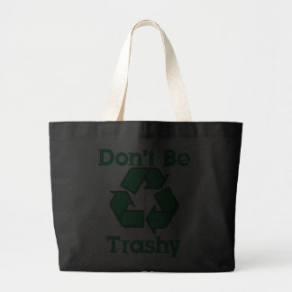 Don't Be Trashy Recycle Large Canvas Bag