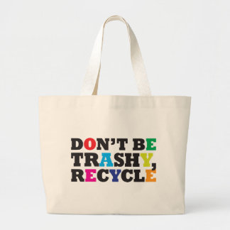 Don't be Trashy, Recycle Large Tote Bag