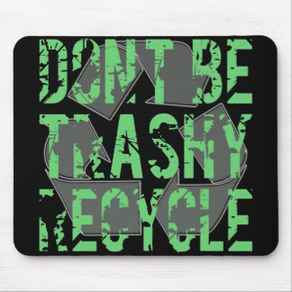 DON'T BE TRASHY - RECYCLE MOUSE PAD