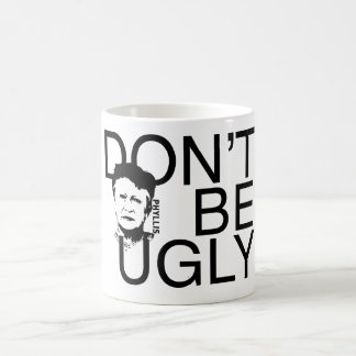 """DON'T BE UGLY"" Phyllis branded coffee mug"