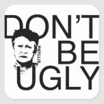 """""""DON'T BE UGLY"""" Phyllis branded square sticker"""