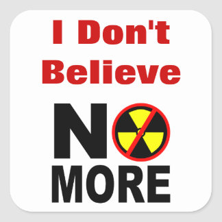 Don't Believe Custom No More Anti-Nuclear Slogan Square Sticker