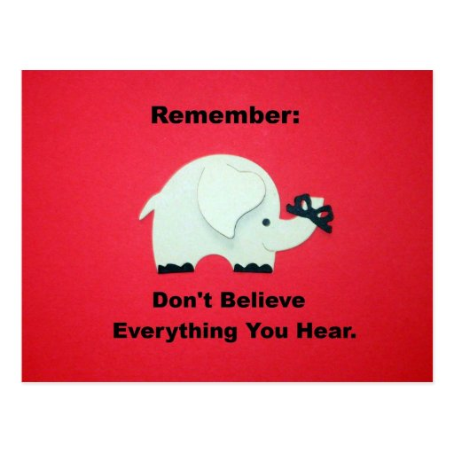 Don't believe everything you hear. post card