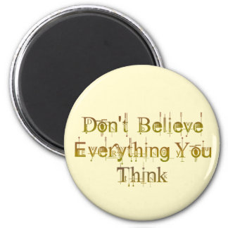 Don't Believe Everything You Think 2 Inch Round Magnet