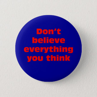 Don't believe everything you think. button
