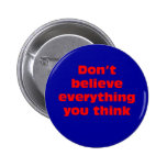Don't believe everything you think. 2 inch round button