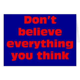 Don't believe everything you think. card