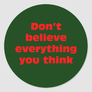 Don't believe everything you think. classic round sticker