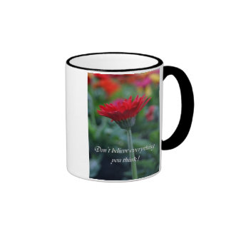 Dont believe everything you think funny coffee cup coffee mugs