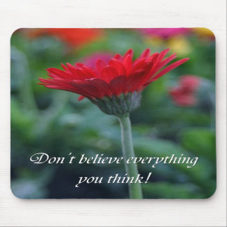 Dont believe everything you think funny mousepad