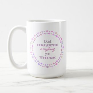 Don't Believe Everything You Think Mug (15oz)