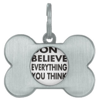Don't believe everything you think pet name tag