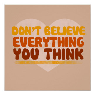 Dont believe everything you think print