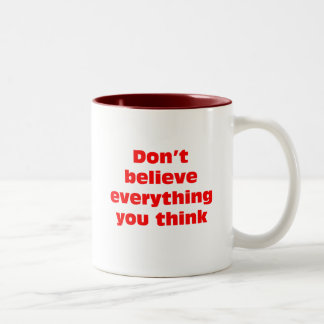 Don't believe everything you think. Two-Tone coffee mug