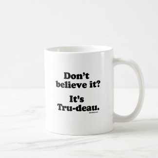 Don't believe it - It's Tru-deau -.png Coffee Mug