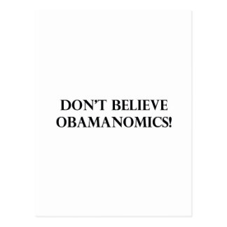 Dont Believe Obamanomics Postcard