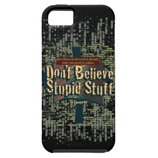 Don't Believe Stupid Stuff iPhone 5 Cover