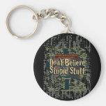 Don't Believe Stupid Stuff Key Chain