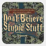 Don't Believe Stupid Stuff Square Sticker