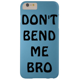 DON'T BEND ME BRO BARELY THERE iPhone 6 PLUS CASE