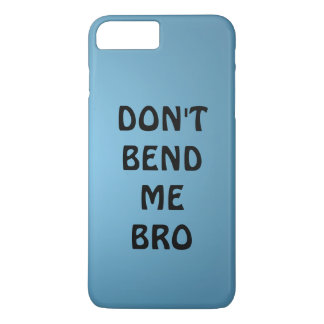 DON'T BEND ME BRO iPhone 7 PLUS CASE