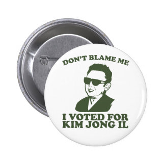 Don't Blam Me, I Voted for Kim Jong Il Button
