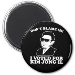 Don't Blam Me, I Voted for Kim Jong Il Magnet