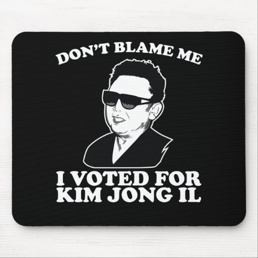 Don't Blam Me, I Voted for Kim Jong Il Mousepad