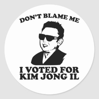 Don't Blam Me, I Voted for Kim Jong Il Sticker