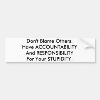 Don't blame. Have accountability for stupidity Bumper Sticker