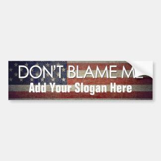 Don't Blame Me - Add Your Slogan Car Bumper Sticker