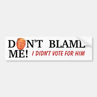 Dont Blame Me Bumper Sticker