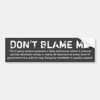 Don't Blame Me...(bumper sticker) Car Bumper Sticker