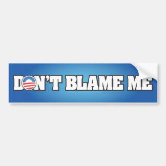 Don't Blame Me Bumper Stickers