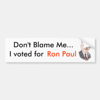 Don't blame me, Bumper Sticker
