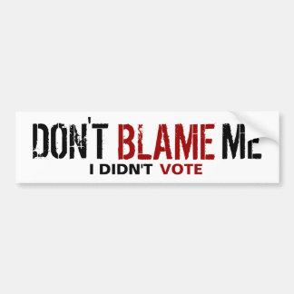 Don't Blame Me, I Didn't Vote Bumper Sticker