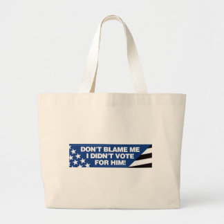Don't blame me I didn't vote for him! Tote Bags