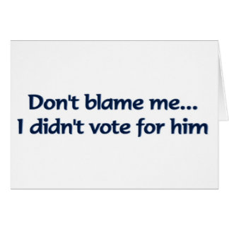 Don't blame me... I didn't vote for him Cards
