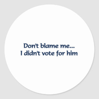 Don't blame me... I didn't vote for him Classic Round Sticker