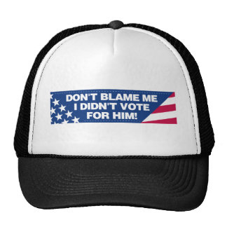 Don't blame me I didn't vote for him! Trucker Hat